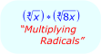 Math - Multiplying Radicals