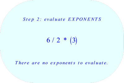PEMDAS - second, evaluate exponents