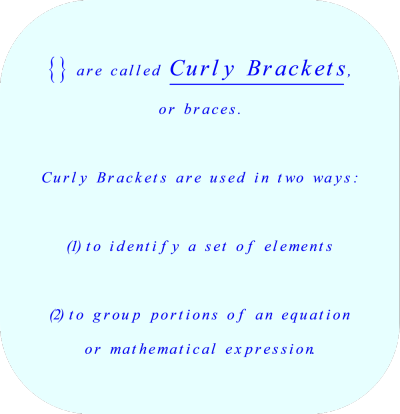 Curley Brackets - also called Braces