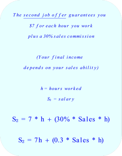 The second job offer guarantees you:     $7 for each hour you work.      30% sales commission.