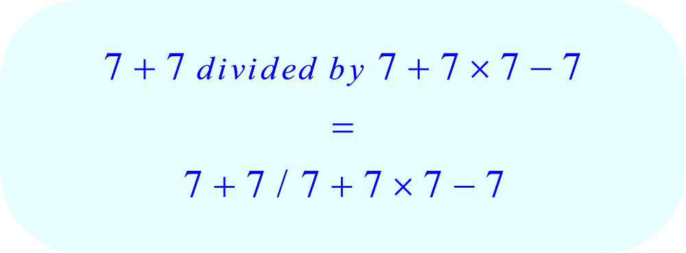 7 + 7 divided by 7 + 7 × 7 - 7