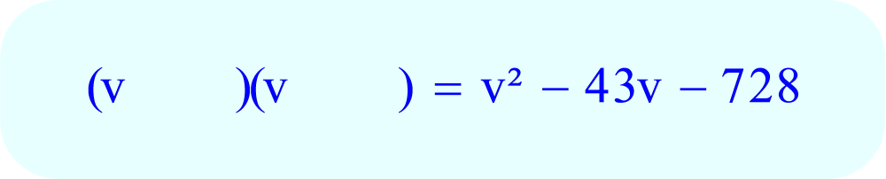 Factoring - On left side of each set of parentheses, write the variable v.