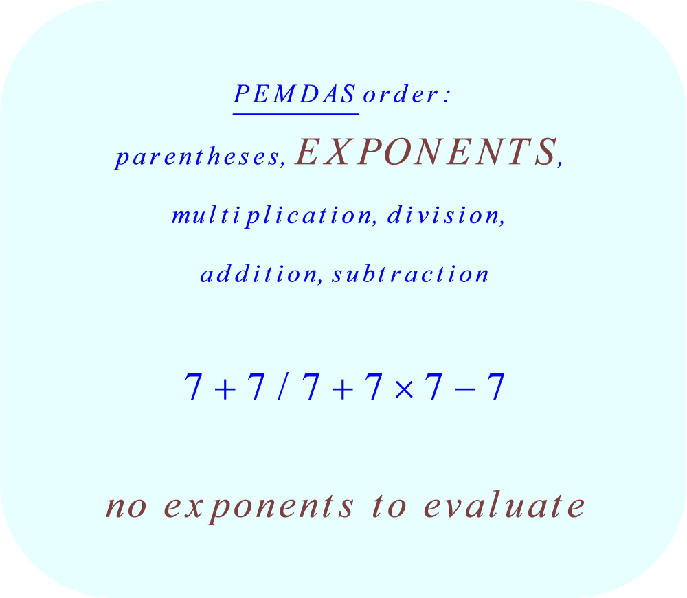 7 + 7 divided by 7 + 7 × 7 - 7 using PEMDAS - no exponents