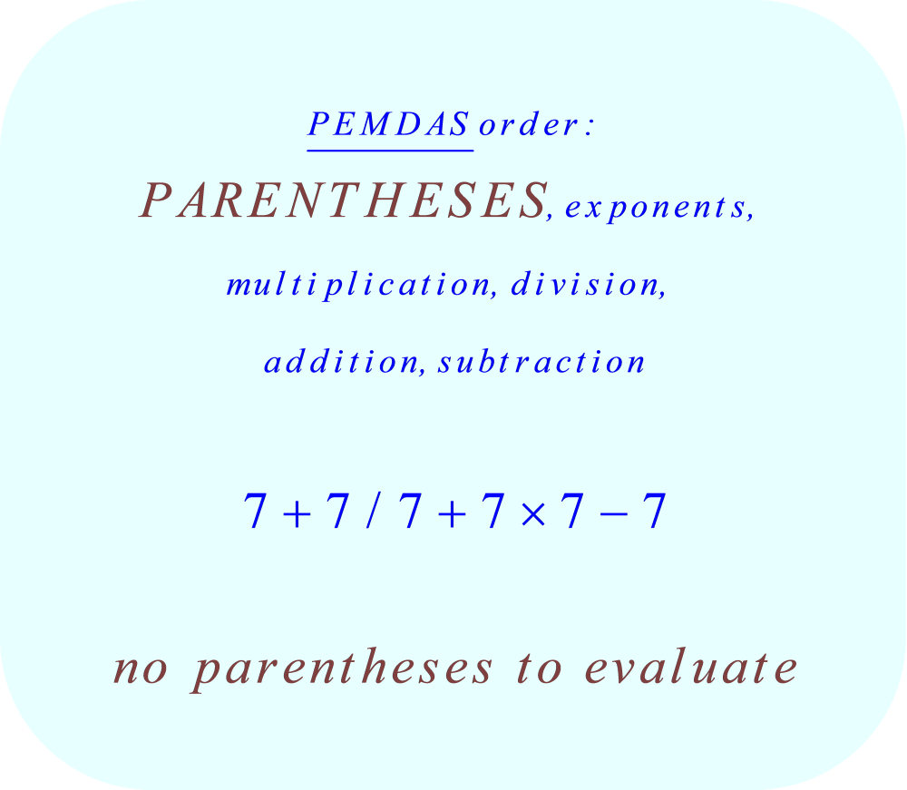 7 + 7 divided by 7 + 7 × 7 - 7 using PEMDAS - no parentheses
