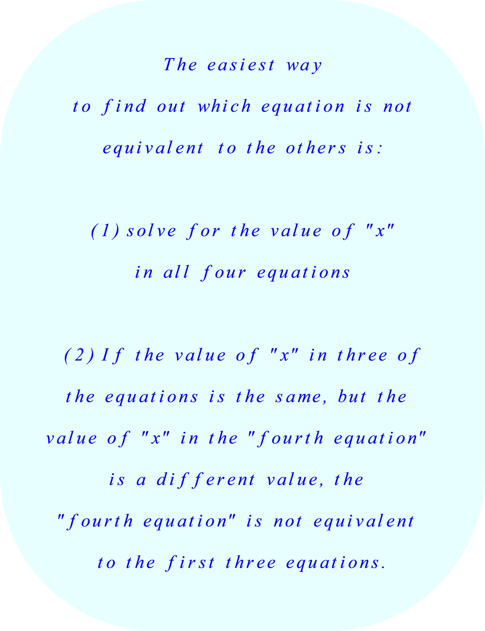 (1) solve for x in all four equations, and then (2) compare the values  to find out which equation is not equivalent to the others