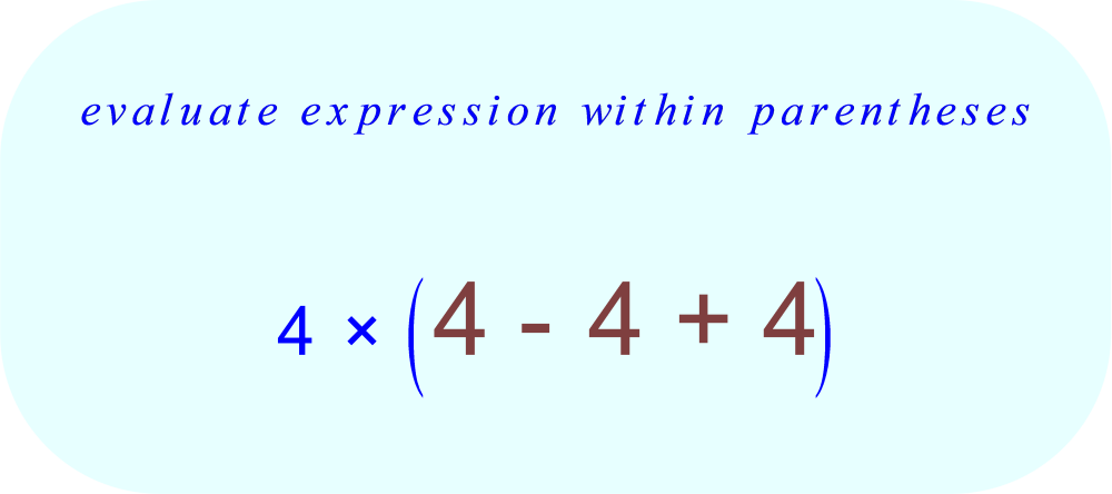 evaluate expression within PARENTHESES (4 - 4 + 4)