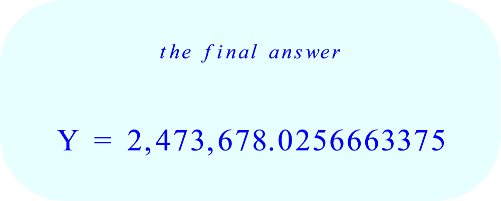 the final answer is:  Y = 2,473,678.0256663375