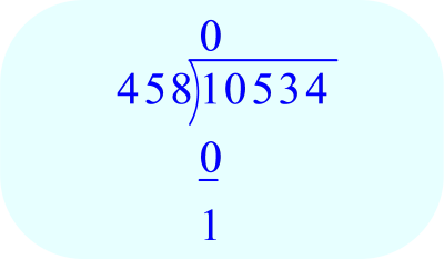 Long Division – 10,534 ÷ 458; 458 goes into 1 zero times