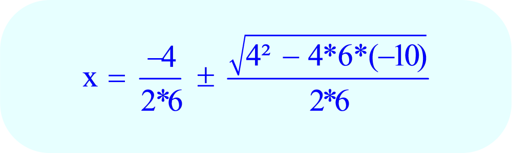 Quadratic Formula applied to the example problem:  6x² + 4x -10