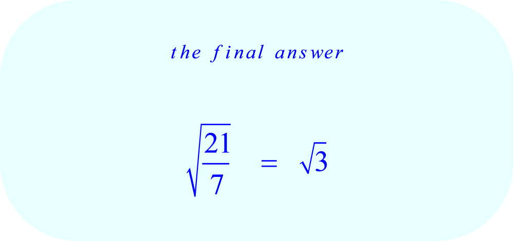 square root of 21 divided by square root of 7  - final answer
