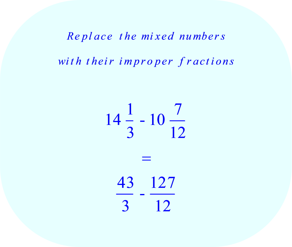 Replace the mixed numbers (14 1/3  and 10 7/12) with their equivalent improper fractions