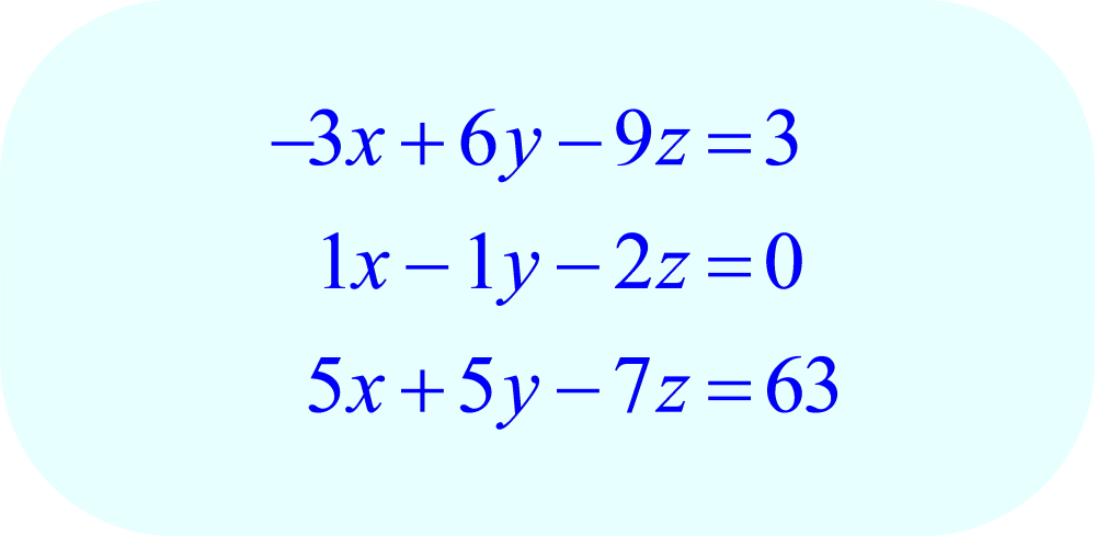 system of 3 equations with 3 unknowns:  -3x + 6y - 9z = 3, x - y - 2z = 0, 5x + 5y - 7z = 63